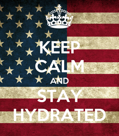 Poster: KEEP CALM AND STAY HYDRATED
