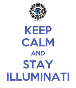 Poster: KEEP CALM AND STAY ILLUMINATI