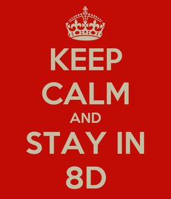 Poster: KEEP CALM AND STAY IN 8D