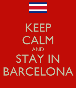 Poster: KEEP CALM AND STAY IN BARCELONA