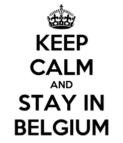 Poster: KEEP CALM AND STAY IN BELGIUM