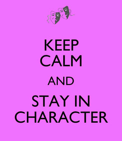 Poster: KEEP CALM AND STAY IN CHARACTER