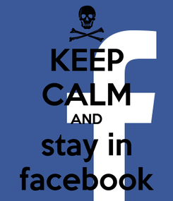 Poster: KEEP CALM AND stay in facebook
