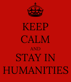 Poster: KEEP CALM AND STAY IN HUMANITIES