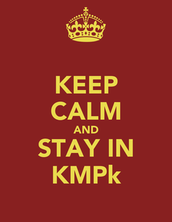 Poster: KEEP CALM AND STAY IN KMPk