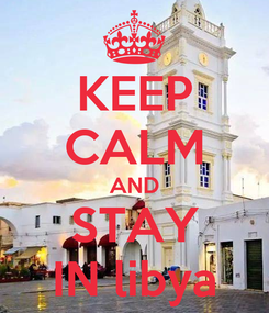 Poster: KEEP CALM AND STAY IN libya