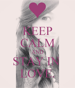 Poster: KEEP CALM AND STAY IN  LOVE.