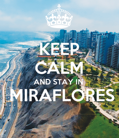 Poster: KEEP CALM AND STAY IN   MIRAFLORES