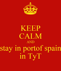 Poster: KEEP CALM AND stay in portof spain in TyT