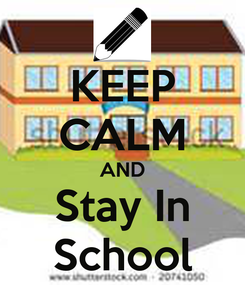 Poster: KEEP CALM AND Stay In School