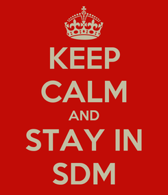 Poster: KEEP CALM AND STAY IN SDM