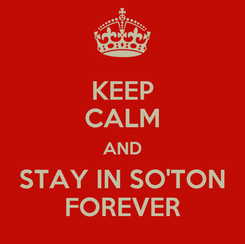 Poster: KEEP CALM AND STAY IN SO'TON FOREVER