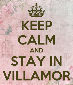 Poster: KEEP CALM AND STAY IN VILLAMOR
