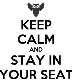Poster: KEEP CALM AND STAY IN YOUR SEAT