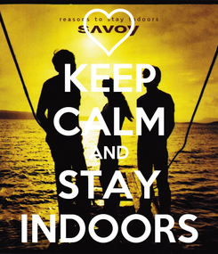 Poster: KEEP CALM AND STAY INDOORS