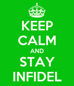 Poster: KEEP CALM AND STAY INFIDEL