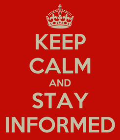 Poster: KEEP CALM AND STAY INFORMED