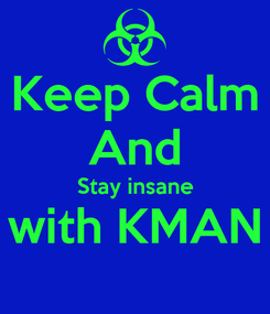 Poster: Keep Calm And Stay insane with KMAN