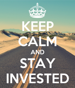 Poster: KEEP CALM AND STAY INVESTED