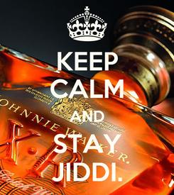 Poster: KEEP CALM AND STAY JIDDI.