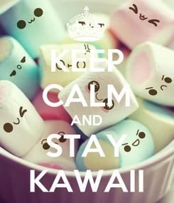 Poster: KEEP CALM AND STAY KAWAII