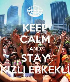 Poster: KEEP CALM AND STAY KIZLI ERKEKLİ