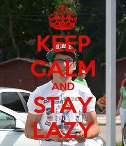Poster: KEEP CALM AND STAY LAZY
