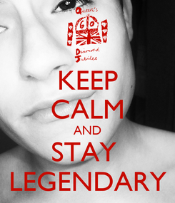 Poster: KEEP CALM AND STAY  LEGENDARY