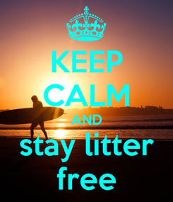Poster: KEEP CALM AND stay litter free