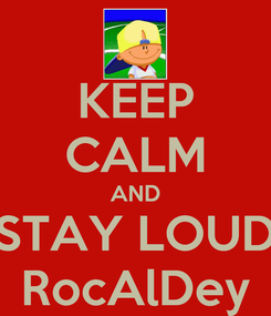 Poster: KEEP CALM AND STAY LOUD RocAlDey