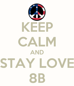 Poster: KEEP CALM AND STAY LOVE 8B