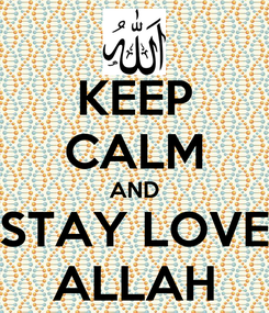 Poster: KEEP CALM AND STAY LOVE ALLAH