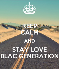 Poster: KEEP CALM AND STAY LOVE BLAC GENERATION