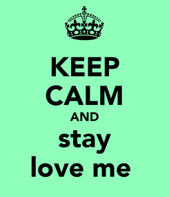 Poster: KEEP CALM AND stay love me