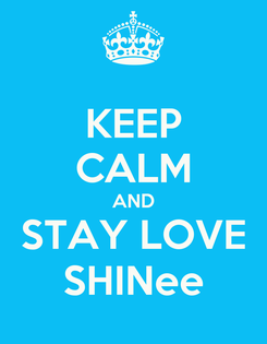 Poster: KEEP CALM AND STAY LOVE SHINee