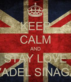 Poster: KEEP CALM AND STAY LOVE VADEL SINAGA