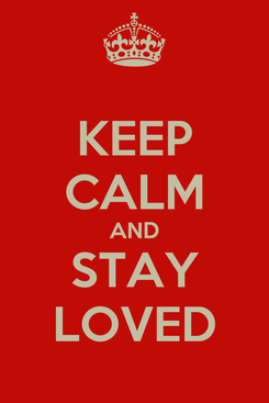 Poster: KEEP CALM AND STAY LOVED