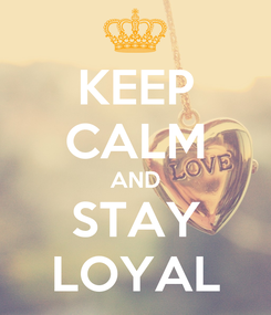 Poster: KEEP CALM AND STAY LOYAL