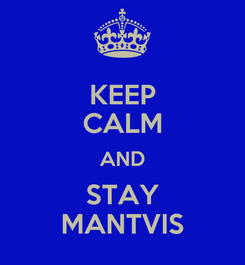 Poster: KEEP CALM AND STAY MANTVIS