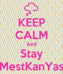 Poster: KEEP CALM And Stay MestKanYas