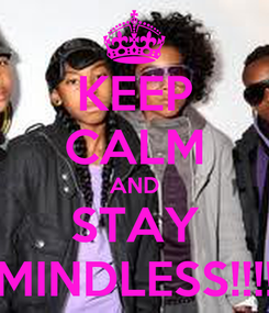 Poster: KEEP CALM AND STAY MINDLESS!!!!