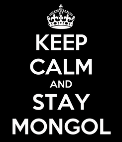 Poster: KEEP CALM AND STAY MONGOL
