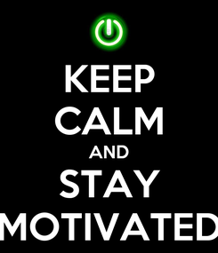 Poster: KEEP CALM AND STAY MOTIVATED