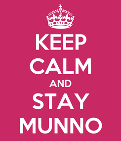 Poster: KEEP CALM AND STAY MUNNO
