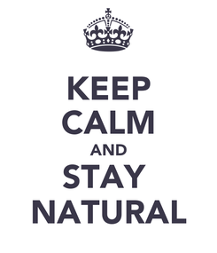 Poster: KEEP CALM AND STAY  NATURAL