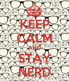Poster: KEEP CALM AND STAY NERD