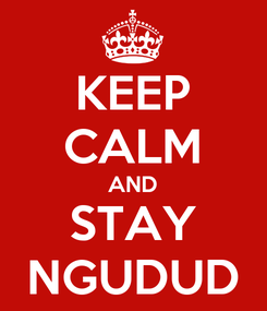 Poster: KEEP CALM AND STAY NGUDUD