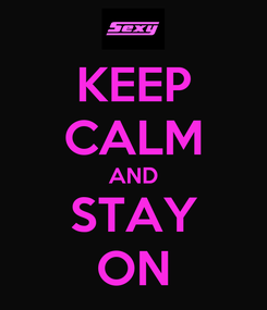 Poster: KEEP CALM AND STAY ON