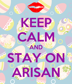 Poster: KEEP CALM AND STAY ON ARISAN