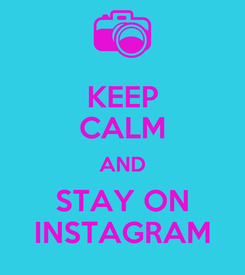 Poster: KEEP CALM AND STAY ON INSTAGRAM